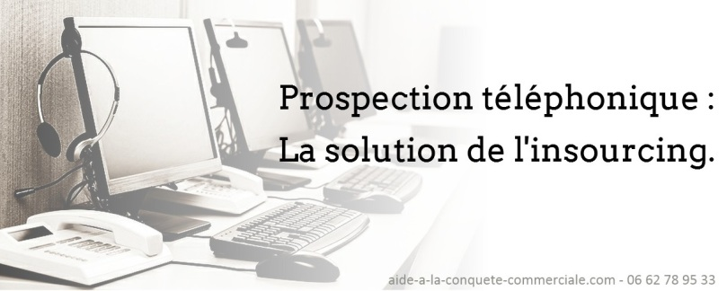 Prospection téléphonique La solution de l'insourcing.
