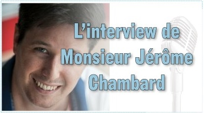 L'interview de Monsieur Jérôme Chambard